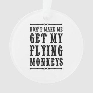 Don't Make Me Get My Flying Monkeys Ornament