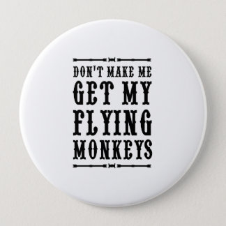 Don't Make Me Get My Flying Monkeys Pinback Button
