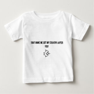 Don't make me get my Grandpa after you shirt