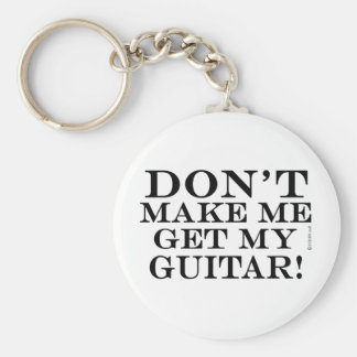 Dont Make Me Get My Guitar Keychain