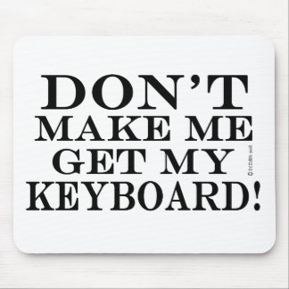 Dont Make Me Get My Keyboard Mouse Pad