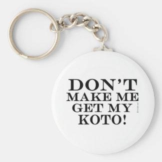 Dont Make Me Get My Koto Keychains