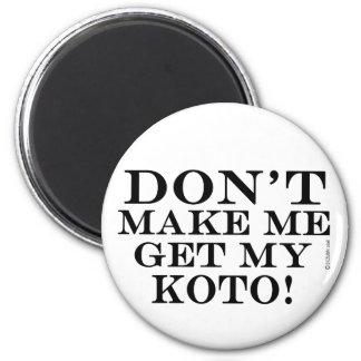 Dont Make Me Get My Koto Magnet