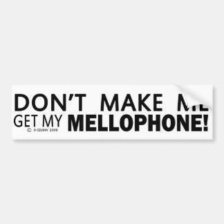 Dont Make Me Get My Mellophone Bumper Car Bumper Sticker