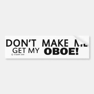 Dont Make Me Get My Oboe Bumper Bumper Sticker