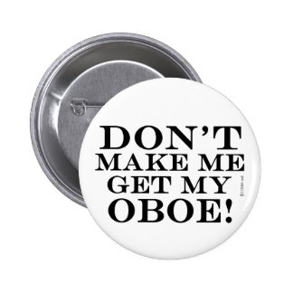 Dont Make Me Get My Oboe Pin
