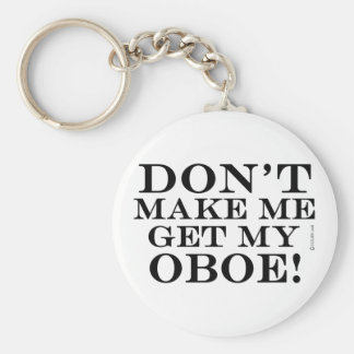 Dont Make Me Get My Oboe Keychains