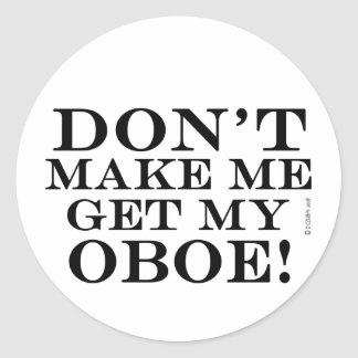 Dont Make Me Get My Oboe Stickers