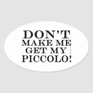 Dont Make Me Get My Piccolo Oval Sticker