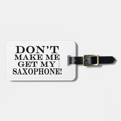 Dont Make Me Get My Saxophone Bag Tags
