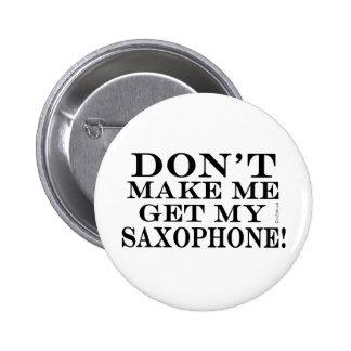 Dont Make Me Get My Saxophone Pinback Button