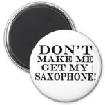 Dont Make Me Get My Saxophone Magnets