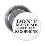 Dont Make Me Get My Saxophone Pinback Buttons