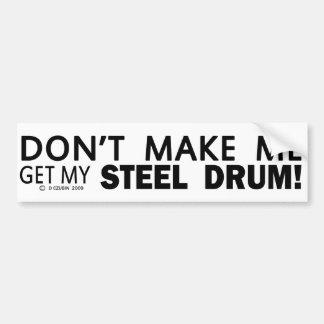 Dont Make Me Get My Steel Drum Bumper Bumper Stickers