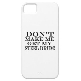 Dont Make Me Get My Steel Drum iPhone 5 Cases