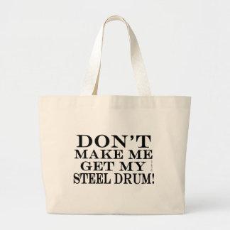 Dont Make Me Get My Steel Drum Large Tote Bag