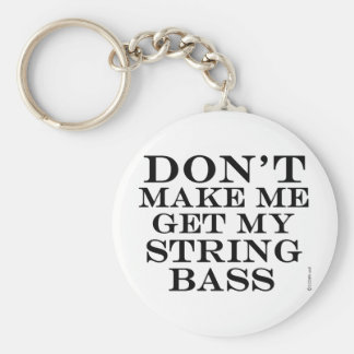 Dont Make Me Get My String Bass Key Chains