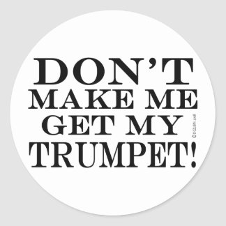 Dont Make Me Get My Trumpet Classic Round Sticker