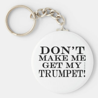 Dont Make Me Get My Trumpet Keychain
