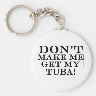 Dont Make Me Get My Tuba Keychain