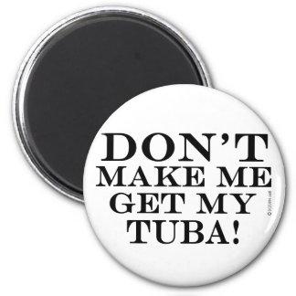 Dont Make Me Get My Tuba Fridge Magnet