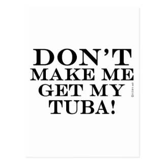 Dont Make Me Get My Tuba Postcard