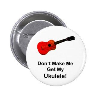 Don't make me get my Ukulele! Button