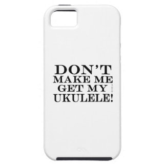 Dont Make Me Get My Ukulele iPhone 5 Cover
