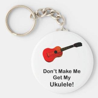 Don't make me get my Ukulele! Keychain