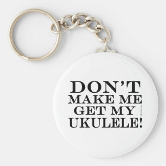 Dont Make Me Get My Ukulele Key Chain