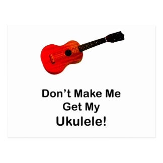 Don't make me get my Ukulele! Postcard