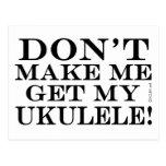 Dont Make Me Get My Ukulele Postcards