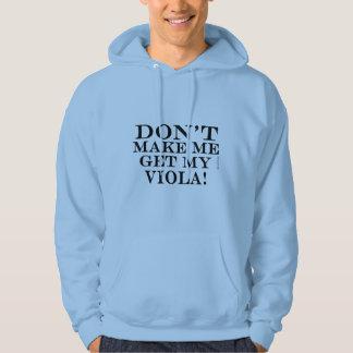 Dont Make Me Get My Viola Hoodie