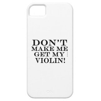 Dont Make Me Get My Violin iPhone 5 Cover