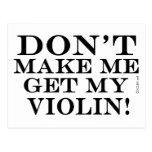 Dont Make Me Get My Violin Post Cards