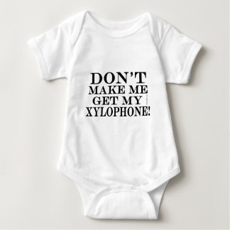 Dont Make Me Get My Xylophone Infant Creeper