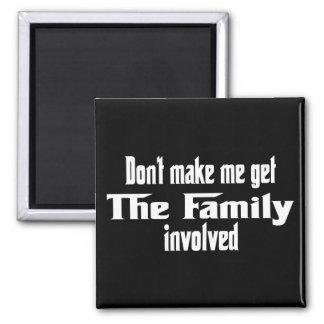 Don't make me get the Family involved Magnet