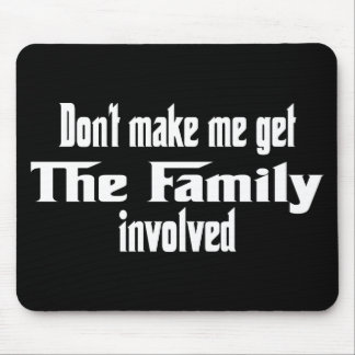 Don't make me get the Family involved Mouse Pad