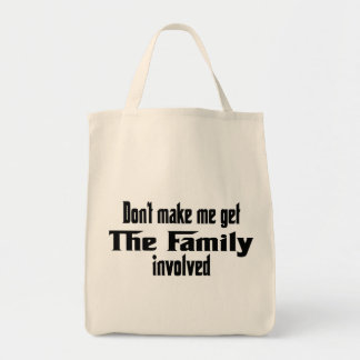 Don't make me get the family involved tote bag