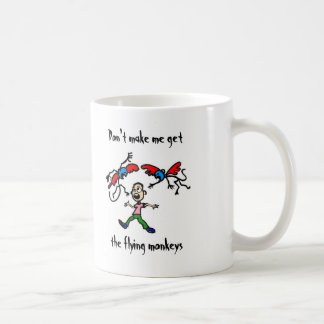 Don't make me get the flying monkeys classic white coffee mug