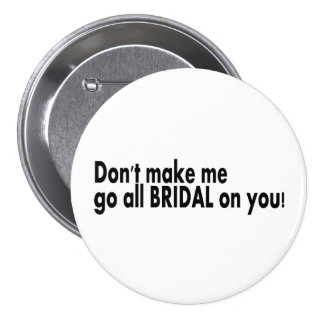 Dont Make Me Go All Bridal On You Pinback Buttons