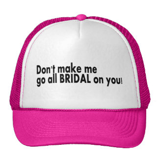 Don't Make Me Go All Bridal On You Hats