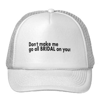 Don't Make Me Go All Bridal On You Hat
