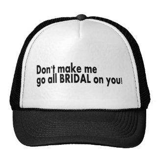 Don't Make Me Go All Bridal On You Trucker Hats