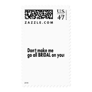 Dont Make Me Go All Bridal On You Postage