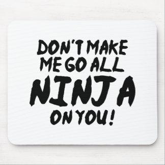 Don't Make Me Go All Ninja On You Mouse Pad