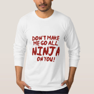 Don't Make Me Go All Ninja On You T-Shirt
