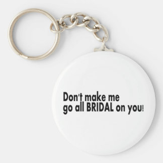 Dont Make Me Go Bridal On You Keychains
