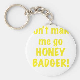 Dont Make Me Go Honey Badger Key Chain