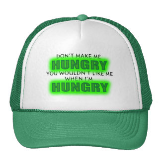 Don't Make Me Hungry, You Wouldn't Like Me... Trucker Hat